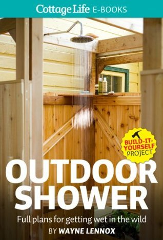 Outdoor Shower: Full plans for getting wet in the wild  by  Wayne Lennox