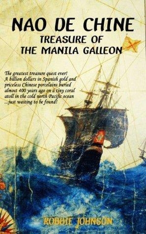 Nao de Chine: Treasure of the Manila Galleon  by  Robbie Johnson