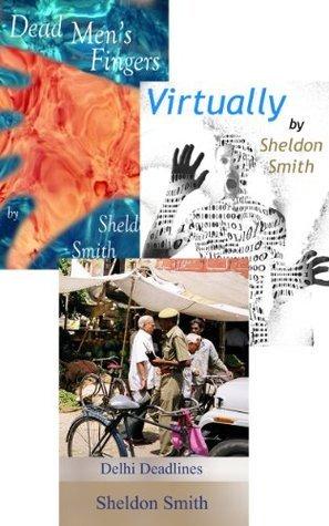 Delhi Deadlines, Virtually, Dead Mens Fingers: OMNIBUS EDITION Sheldon Smith