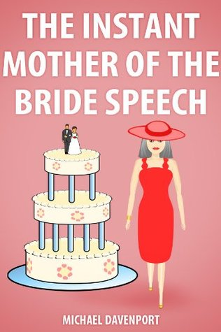 The Instant Mother-of-the-Bride Speech  by  Michael Davenport