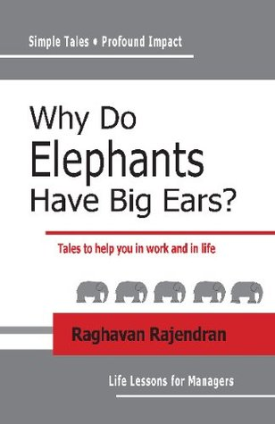 Why Do Elephants Have Big Ears?: Tales To Help You In Work And In Life  by  Raghavan Rajendran