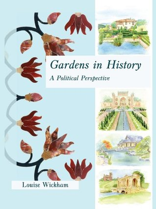 Gardens in History: A Political Perspective Louise Wickham