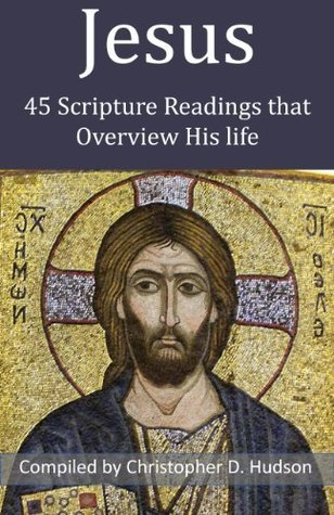 Jesus: 45 Scripture Readings That Overview His Life Christopher D. Hudson