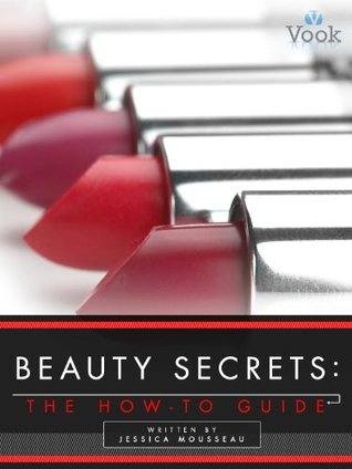 Beauty Secrets: The How-To Guide  by  Jessica Mousseau