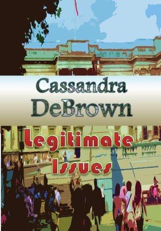 Legitimate Issues  by  Cassandra DeBrown