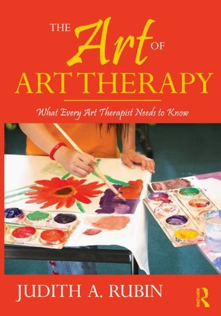 The Art Of Art Therapy  by  Judith A. Rubin