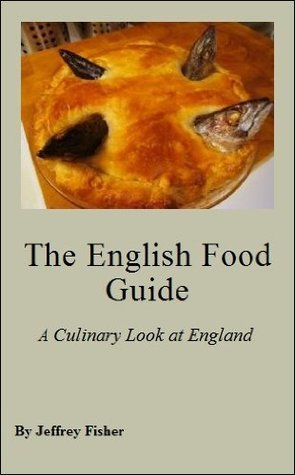 The English Food Guide: A Culinary Look at England  by  Jeffrey Fisher