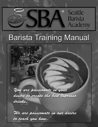 Seattle Barista Academy Training Manual  by  Philip Search