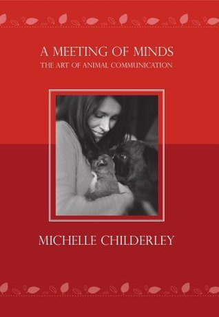A Meeting of Minds - The Art of Animal Communication Michelle Childerley