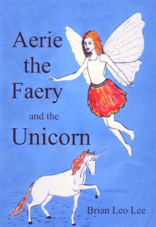 Aerie the Faery and the Unicorn  by  Brian Leo Lee