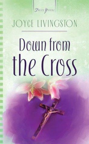 Down From The Cross  by  Joyce Livingston