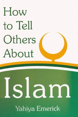 How to Tell Others about Islam  by  Yahiya Emerick