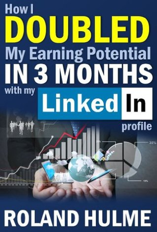 How I Doubled My Earning Potential in 3 Months with My LinkedIn Profile  by  Roland Hulme