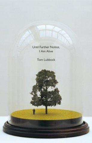 Until Further Notice, I Am Alive Tom Lubbock