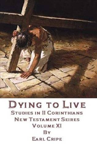 Dying to Live - Biblical Commentary of the Book of II Corinthians (New Testament Series)  by  Earl Cripe