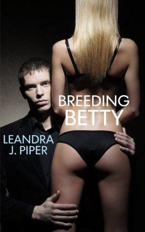 Breeding Betty Leandra J. Piper