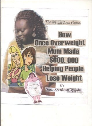 How Once Overweight Mum Made $600million Helping People Lose Weight (Internet Wealth Books) SMART OYEDOTUN OYEJIDE