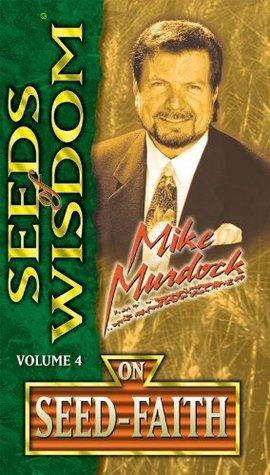 Seeds of Wisdom On Seed-Faith Mike Murdock