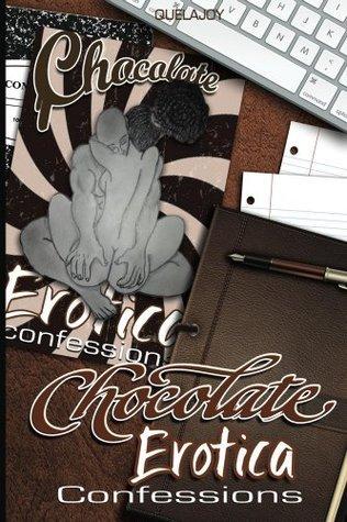 Chocolate Erotica: Confessions Que La Joy