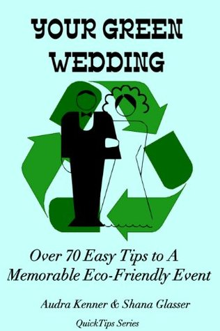 Your Green Wedding - Over 70 Easy Tips to A Memorable Eco-Friendly Event (QuickTips Series)  by  Audra Kenner