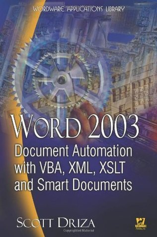 Word 2003 Document Automation With VBA, XML, XSLT, And Smart Documents  by  Scott Driza
