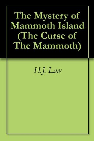 The Mystery of Mammoth Island H.J. Law