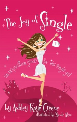 The Joy of Single: an inspiration guide for the single gal  by  Ashley Kaye Greene