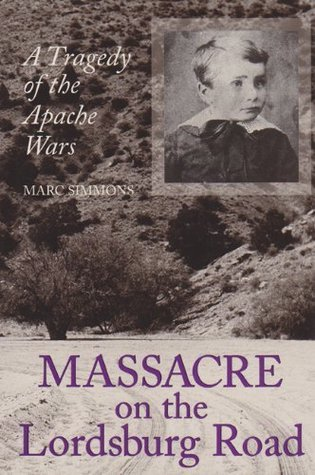Massacre on the Lordsburg Road: A Tragedy of the Apache Wars (Elma Dill Russell Spencer Series in the West and Southwest)  by  Marc Simmons
