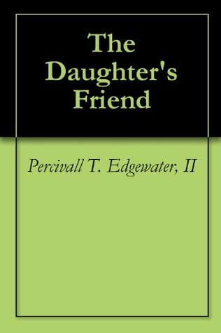 The Daughters Friend Percivall T. Edgewater II