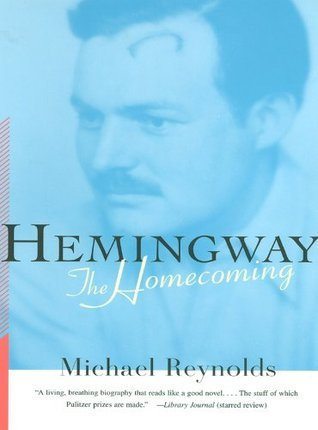Hemingway: The Homecoming  by  Michael Reynolds