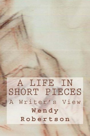 A Life in Short Pieces  by  Wendy Robertson