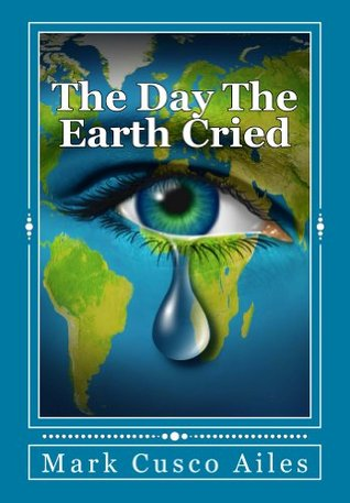 The Day The Earth Cried  by  Mark Ailes