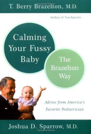 Calming Your Fussy Baby: The Brazelton Way  by  T. Berry Brazelton