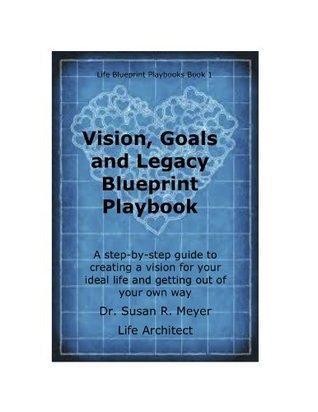 Vision, Goals and Legacy Blueprint Playbook (Life Blueprint Playbooks) Susan R. Meyer