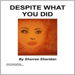 Despite What You Did Sherree Sheridan