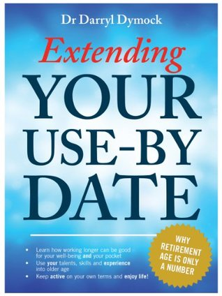 Extending Your Use By Date  by  Darryl Dymock