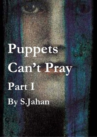 Puppets Cant Pray  by  Shah Jahan