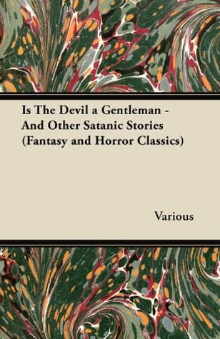 Is The Devil a Gentleman - And Other Satanic Stories  by  Various