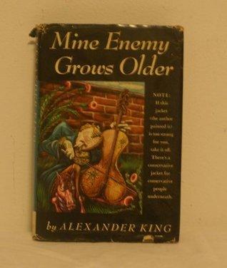 Mine enemy grows older Alexander King