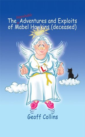 The Adventures and Exploits of Mabel Hawkins (Deceased) Volume 2  by  Geoff Collins