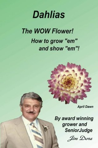 Dahlias The WOW Flower! How To Grow em and Show em! James Dore