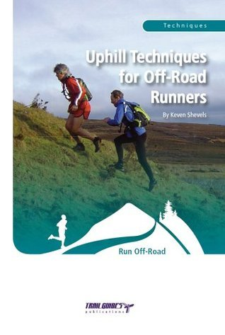 Uphill Techniques for Off-Road Runners  by  Keven Shevels