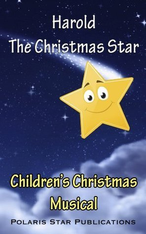 Harold The Christmas Star, Christmas Musical  by  Cherie Wood