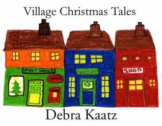 Village Christmas Tales Debra Kaatz