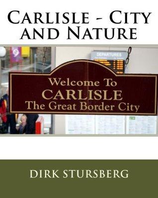 Carlisle - City and Nature  by  Dirk Stursberg