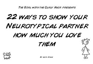 22 Ways To Show You Love Your Neurotypical Partner:  by  the girl with the curly hair by Alis Rowe