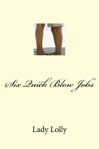 Six Quick Blow Jobs  by  Lady Lolly