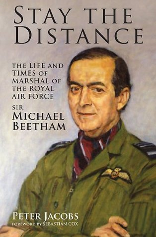 Stay the Distance: The Life and Times of Marshal of the Royal Air Force Sir Michael Beetham  by  Peter Jacobs