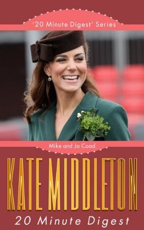 Kate Middleton: 20 Minute Digest  by  Mike Coad