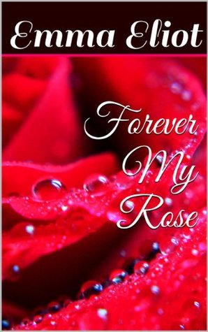 Forever My Rose  by  Emma Eliot